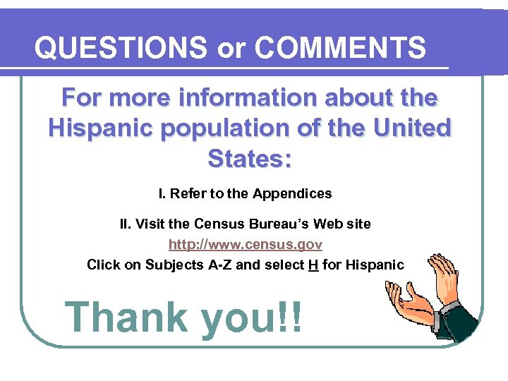 QUESTIONS or COMMENTS For more information about the Hispanic population of the United States: