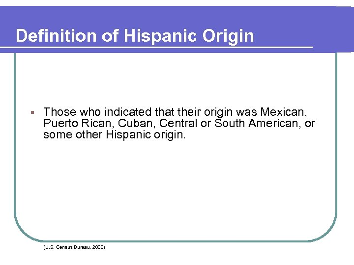 Definition of Hispanic Origin § Those who indicated that their origin was Mexican, Puerto