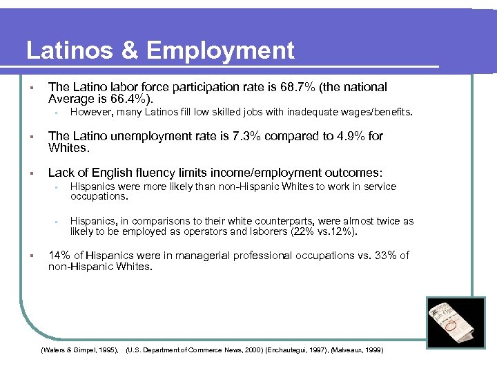 Latinos & Employment § The Latino labor force participation rate is 68. 7% (the