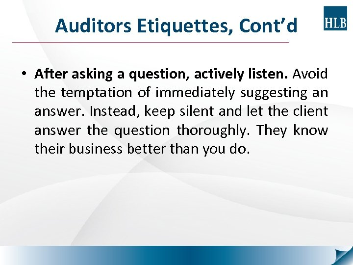 Auditors Etiquettes, Cont'd • After asking a question, actively listen. Avoid the temptation of