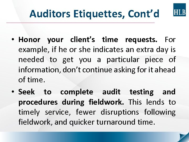 Auditors Etiquettes, Cont'd • Honor your client's time requests. For example, if he or