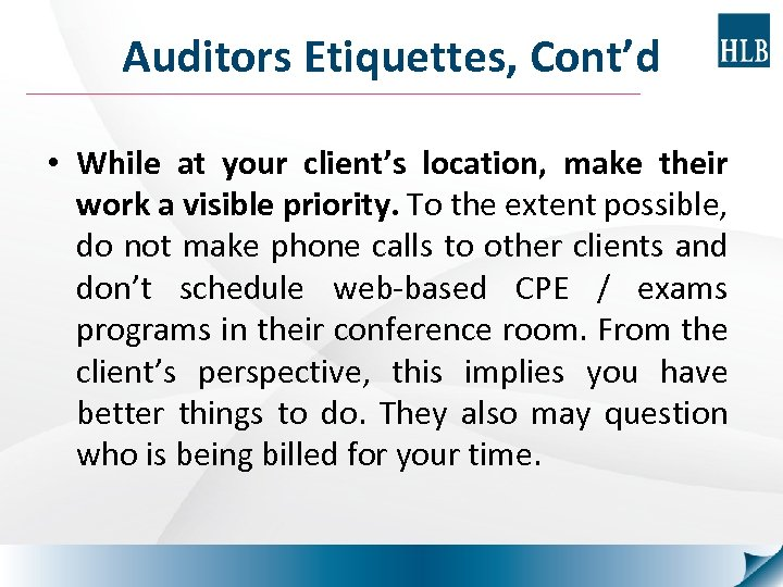 Auditors Etiquettes, Cont'd • While at your client's location, make their work a visible