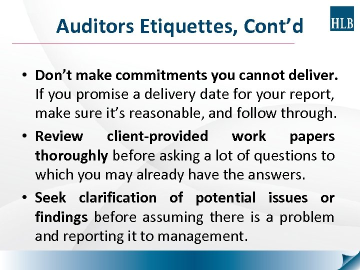 Auditors Etiquettes, Cont'd • Don't make commitments you cannot deliver. If you promise a