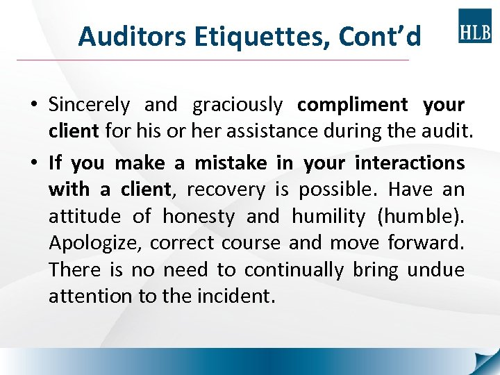 Auditors Etiquettes, Cont'd • Sincerely and graciously compliment your client for his or her