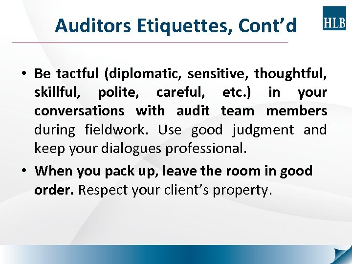 Auditors Etiquettes, Cont'd • Be tactful (diplomatic, sensitive, thoughtful, skillful, polite, careful, etc. )