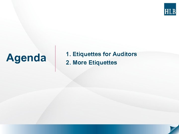 Agenda 1. Etiquettes for Auditors 2. More Etiquettes
