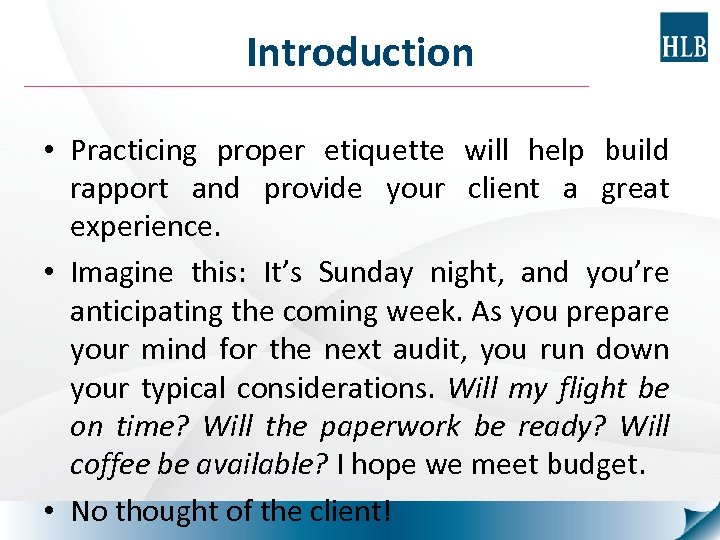 Introduction • Practicing proper etiquette will help build rapport and provide your client a
