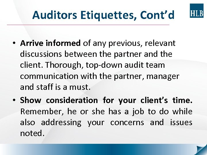 Auditors Etiquettes, Cont'd • Arrive informed of any previous, relevant discussions between the partner
