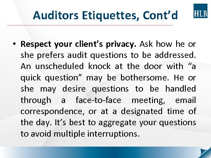 Auditors Etiquettes, Cont'd • Respect your client's privacy. Ask how he or she prefers