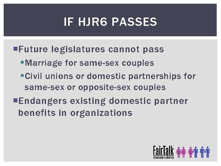 IF HJR 6 PASSES Future legislatures cannot pass § Marriage for same-sex couples §