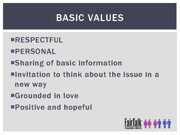 BASIC VALUES RESPECTFUL PERSONAL Sharing of basic information Invitation to think about the issue
