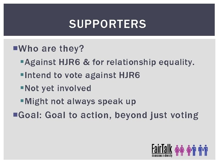 SUPPORTERS Who are they? § Against HJR 6 & for relationship equality. § Intend