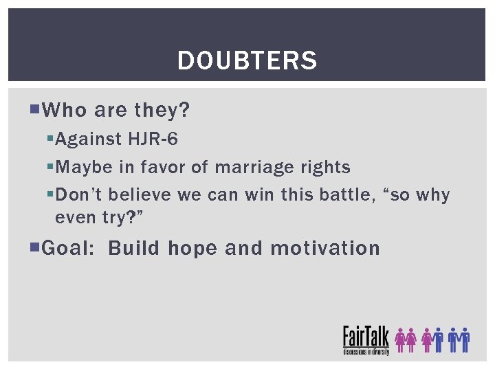 DOUBTERS Who are they? § Against HJR-6 § Maybe in favor of marriage rights