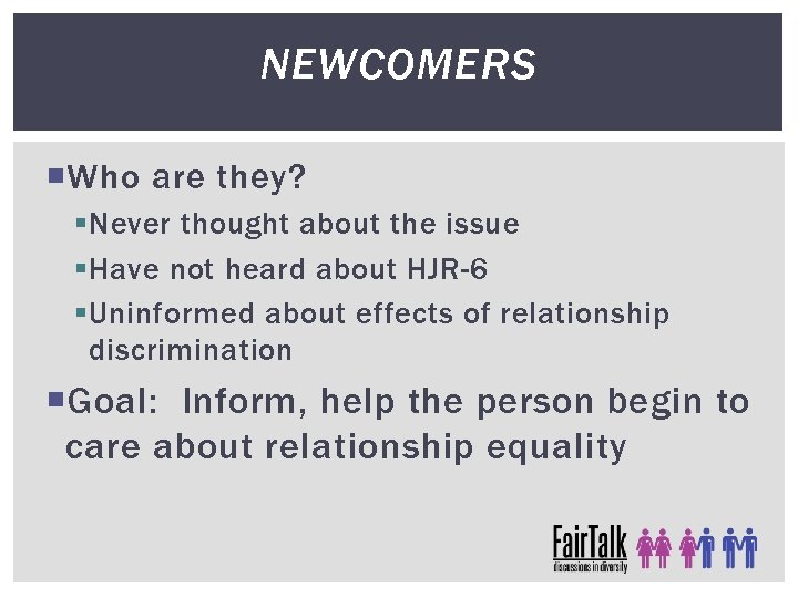 NEWCOMERS Who are they? § Never thought about the issue § Have not heard