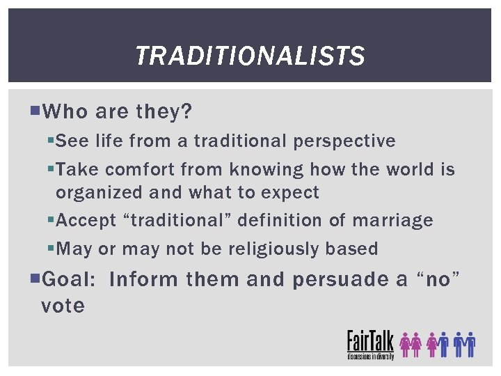 TRADITIONALISTS Who are they? § See life from a traditional perspective § Take comfort