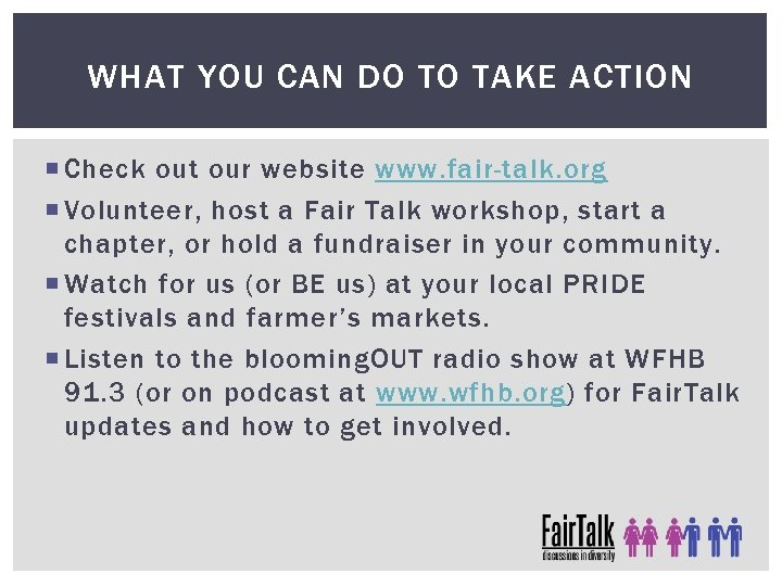 WHAT YOU CAN DO TO TAKE ACTION Check out our website www. fair-talk. org