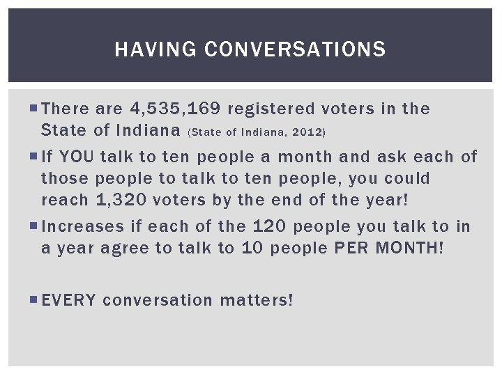 HAVING CONVERSATIONS There are 4, 535, 169 registered voters in the State of Indiana