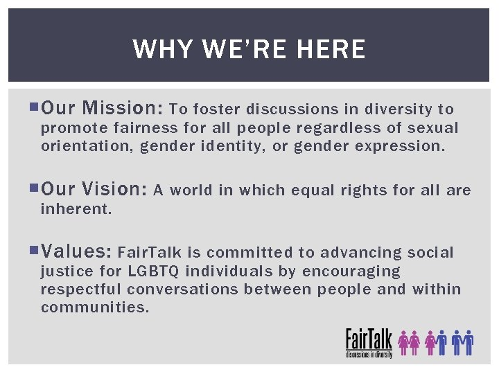 WHY WE'RE HERE Our Mission: To foster discussions in diversity to promote fairness for