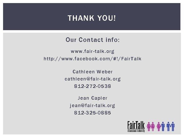 THANK YOU! Our Contact info: www. fair-talk. org http: //www. facebook. com/#!/Fair. Talk Cathleen