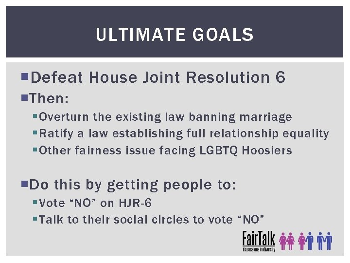 ULTIMATE GOALS Defeat House Joint Resolution 6 Then: § Overturn the existing law banning