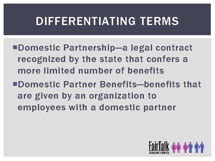 DIFFERENTIATING TERMS Domestic Partnership—a legal contract recognized by the state that confers a more