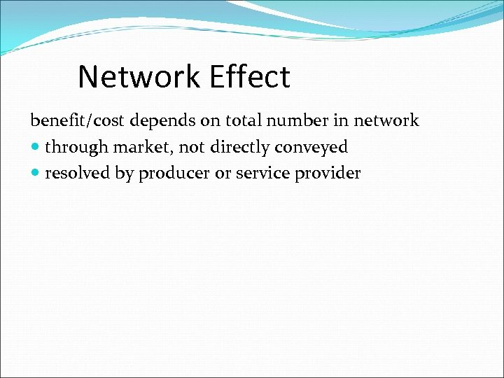 Network Effect benefit/cost depends on total number in network through market, not directly conveyed