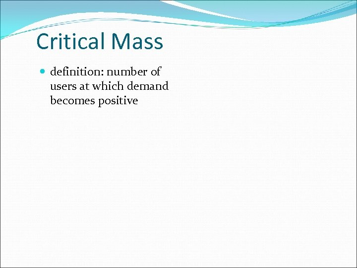 Critical Mass definition: number of users at which demand becomes positive