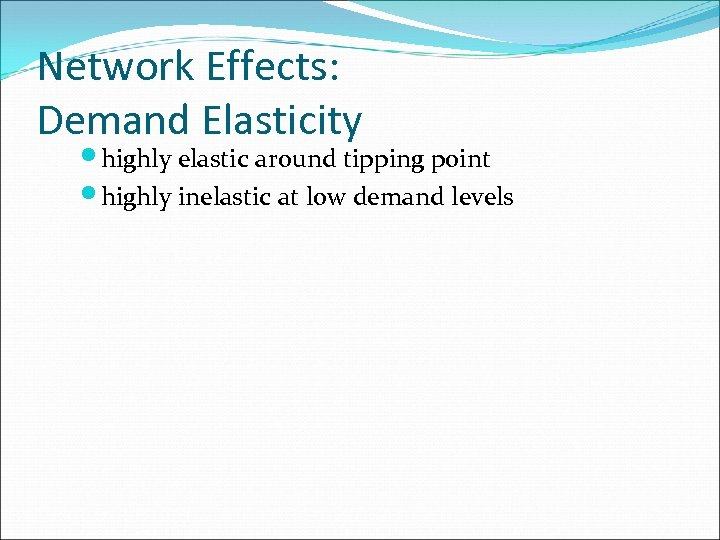 Network Effects: Demand Elasticity highly elastic around tipping point highly inelastic at low demand