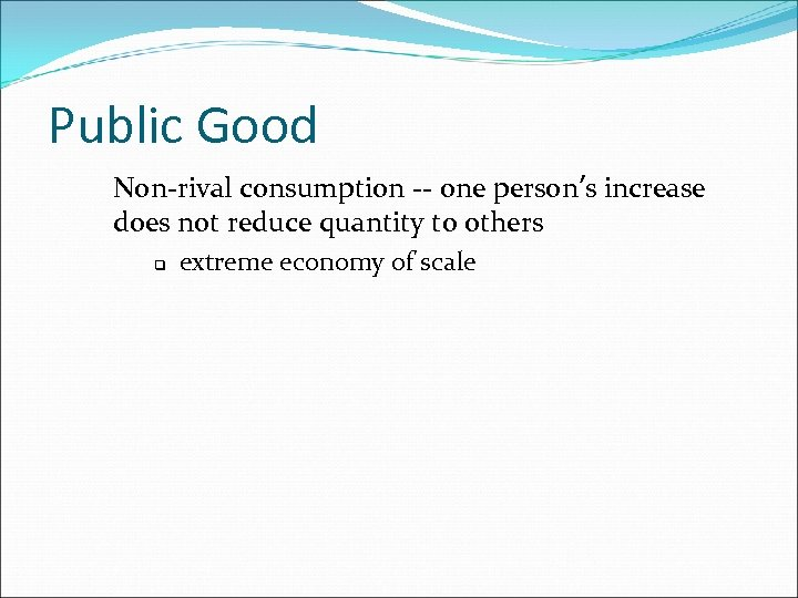 Public Good Non-rival consumption -- one person's increase does not reduce quantity to others