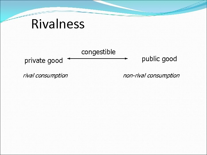 Rivalness congestible private good rival consumption public good non-rival consumption
