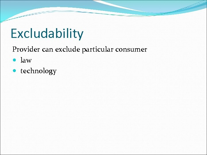 Excludability Provider can exclude particular consumer law technology