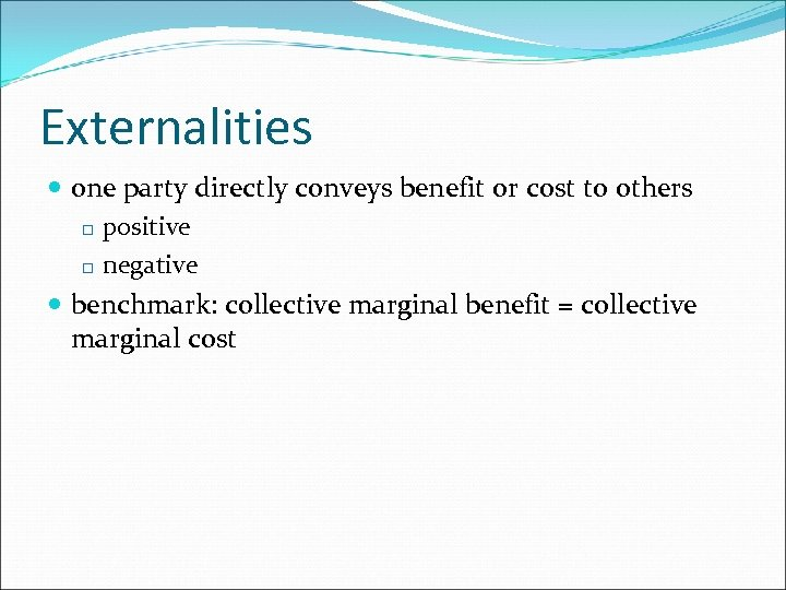 Externalities one party directly conveys benefit or cost to others positive negative benchmark: collective