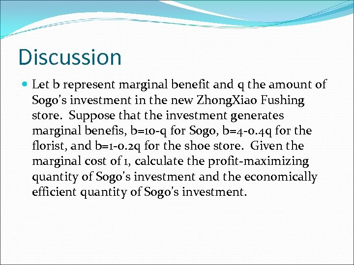 Discussion Let b represent marginal benefit and q the amount of Sogo's investment in