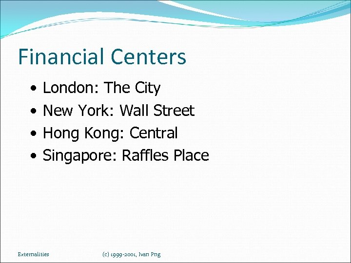 Financial Centers • • London: The City New York: Wall Street Hong Kong: Central