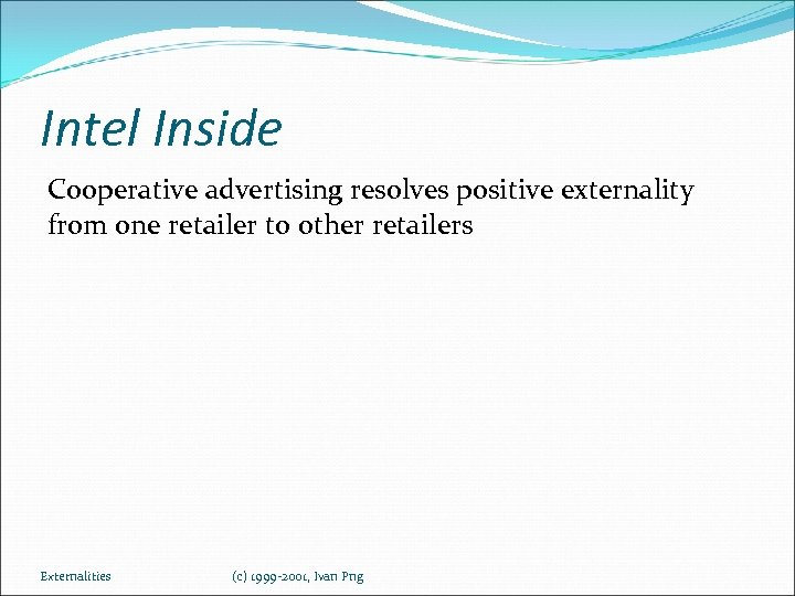 Intel Inside Cooperative advertising resolves positive externality from one retailer to other retailers Externalities