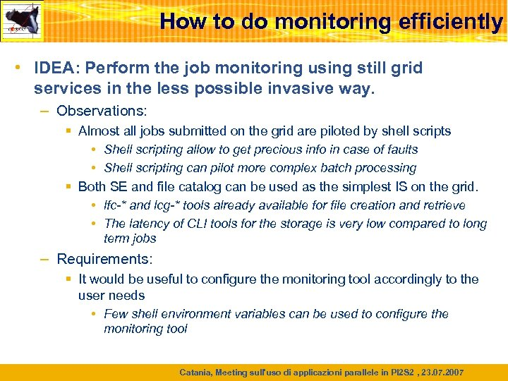 How to do monitoring efficiently • IDEA: Perform the job monitoring using still grid