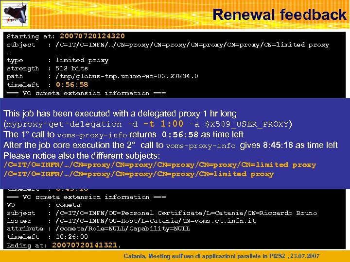 Renewal feedback Starting at: 20070720124320 subject : /C=IT/O=INFN/…/CN=proxy/CN=proxy/CN=limited proxy … type : limited proxy