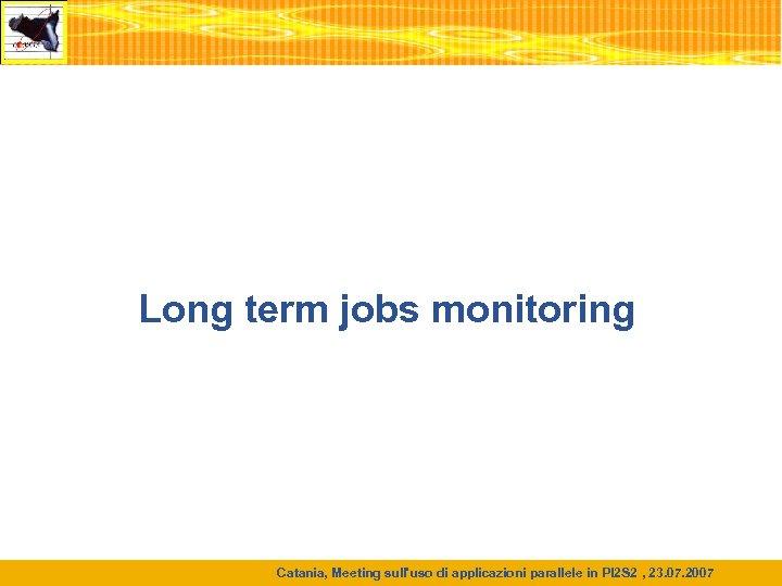 Long term jobs monitoring Catania, Meeting sull'uso di applicazioni parallele in PI 2 S