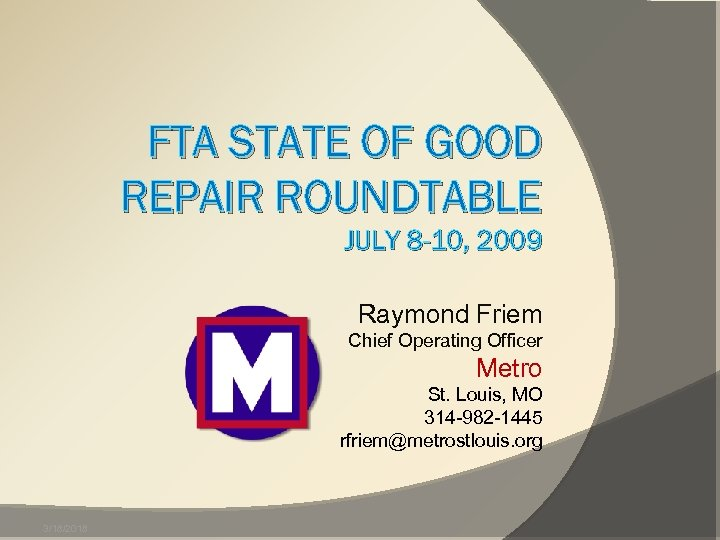 FTA STATE OF GOOD REPAIR ROUNDTABLE JULY 8 -10, 2009 Raymond Friem Chief Operating