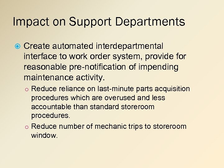 Impact on Support Departments Create automated interdepartmental interface to work order system, provide for