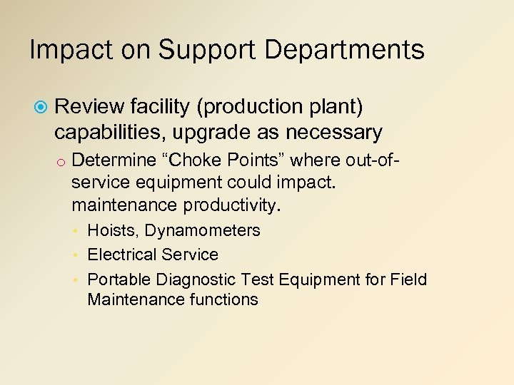 Impact on Support Departments Review facility (production plant) capabilities, upgrade as necessary o Determine