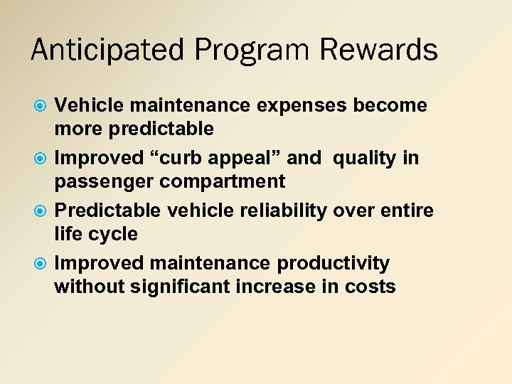 "Anticipated Program Rewards Vehicle maintenance expenses become more predictable Improved ""curb appeal"" and quality"