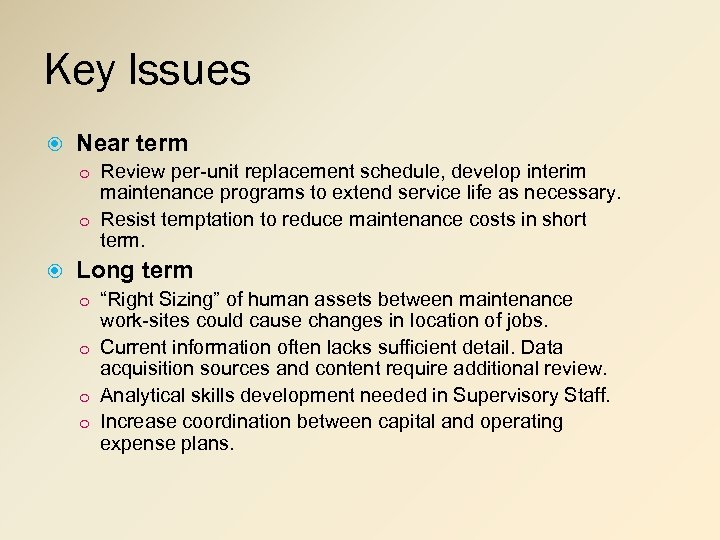 Key Issues Near term o Review per-unit replacement schedule, develop interim maintenance programs to