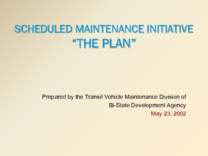 "SCHEDULED MAINTENANCE INITIATIVE ""THE PLAN"" Prepared by the Transit Vehicle Maintenance Division of Bi-State"