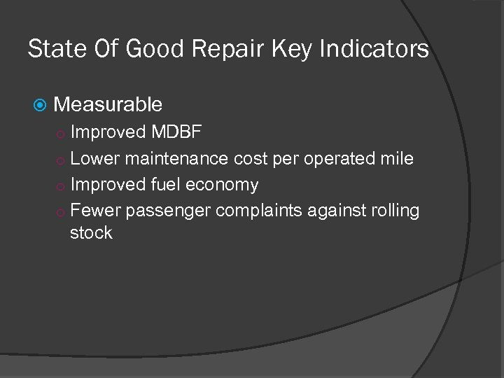 State Of Good Repair Key Indicators Measurable o Improved MDBF o Lower maintenance cost