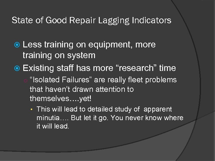 State of Good Repair Lagging Indicators Less training on equipment, more training on system