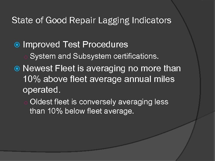State of Good Repair Lagging Indicators Improved Test Procedures o System and Subsystem certifications.