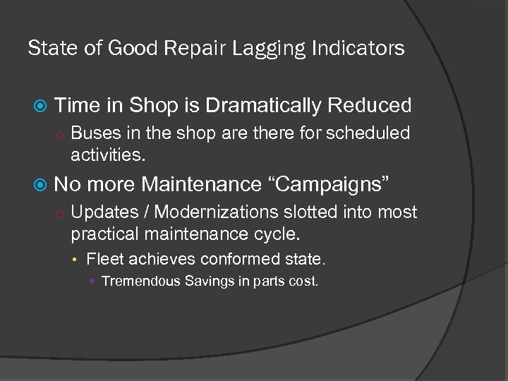 State of Good Repair Lagging Indicators Time in Shop is Dramatically Reduced o Buses