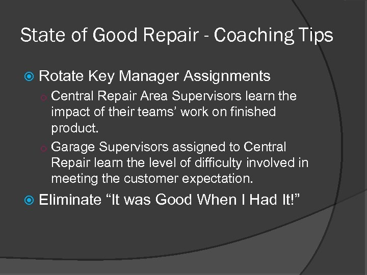 State of Good Repair - Coaching Tips Rotate Key Manager Assignments o Central Repair