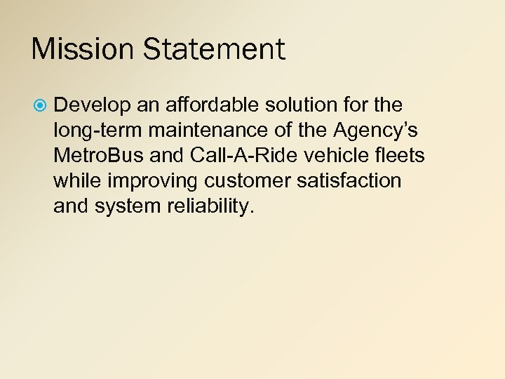 Mission Statement Develop an affordable solution for the long-term maintenance of the Agency's Metro.